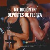 Nutrición para Deportes de Fuerza. (100% Virtual)